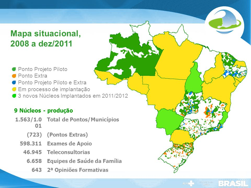 Secretaria de Gestão do Trabalho e da Educação na Saúde Mapa situacional, 2008 a dez/2011 Ponto Projeto Piloto Ponto Extra Ponto Projeto Piloto e Extr