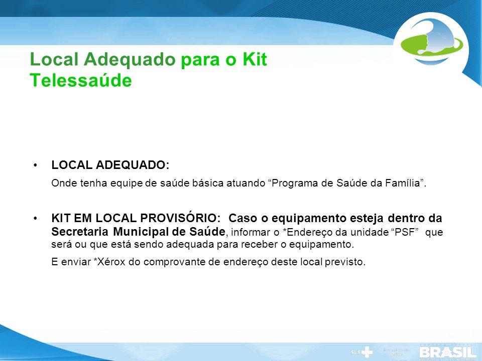 Secretaria de Gestão do Trabalho e da Educação na Saúde Local Adequado para o Kit Telessaúde LOCAL ADEQUADO: Onde tenha equipe de saúde básica atuando