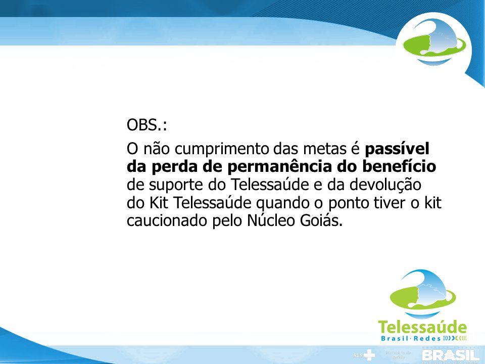 Secretaria de Gestão do Trabalho e da Educação na Saúde OBS.: O não cumprimento das metas é passível da perda de permanência do benefício de suporte d