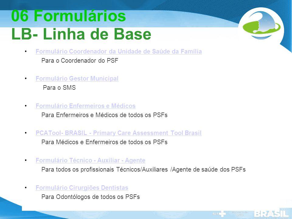 Secretaria de Gestão do Trabalho e da Educação na Saúde 06 Formulários LB- Linha de Base Formulário Coordenador da Unidade de Saúde da Família Para o