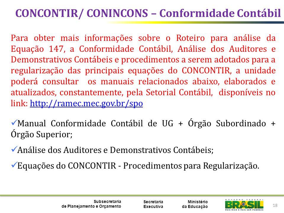 Ministério da Educação Subsecretaria de Planejamento e Orçamento Secretaria Executiva CONCONTIR/ CONINCONS – Conformidade Contábil 18 Para obter mais