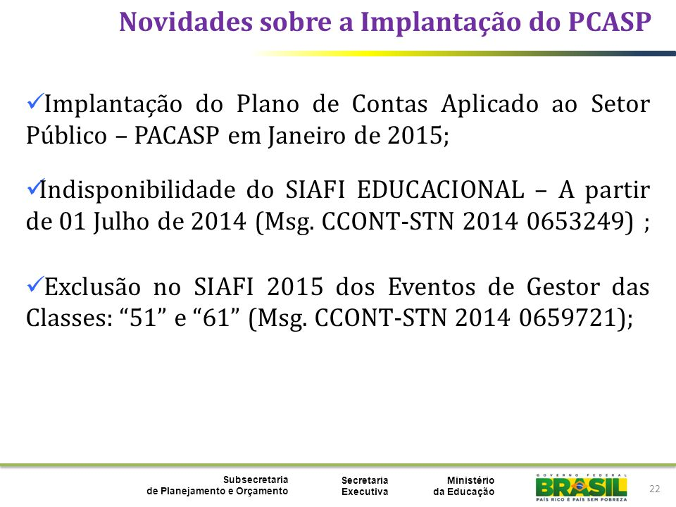 Ministério da Educação Subsecretaria de Planejamento e Orçamento Secretaria Executiva 22 Novidades sobre a Implantação do PCASP Implantação do Plano d