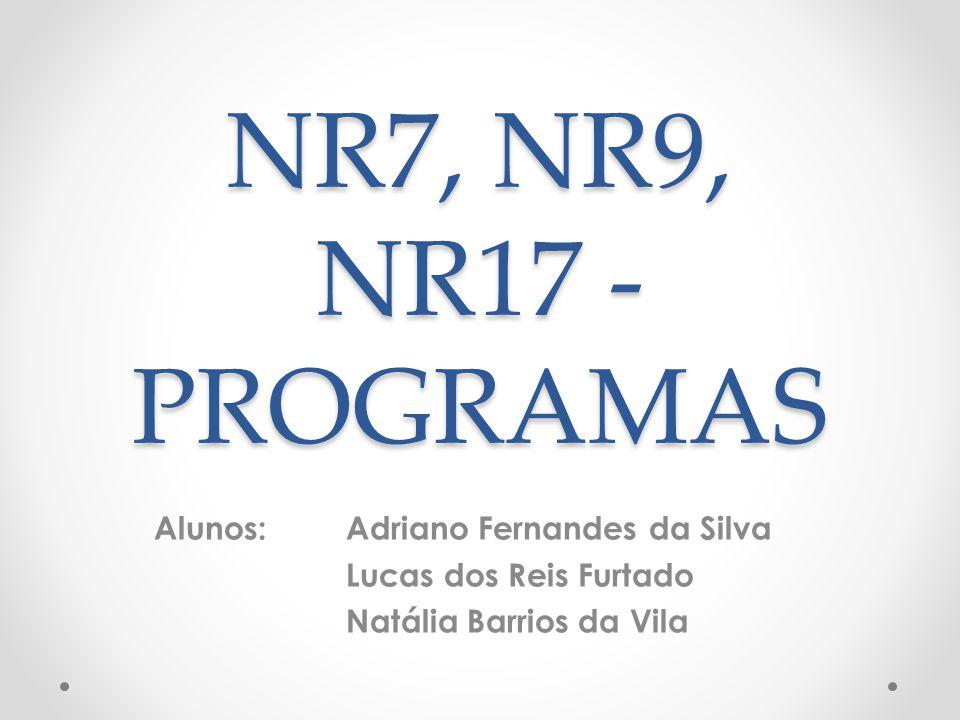 NR7, NR9, NR17 - PROGRAMAS Alunos:Adriano Fernandes da Silva Lucas dos Reis Furtado Natália Barrios da Vila