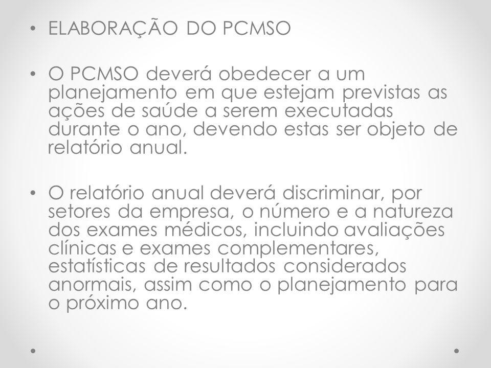 ELABORAÇÃO DO PCMSO O PCMSO deverá obedecer a um planejamento em que estejam previstas as ações de saúde a serem executadas durante o ano, devendo estas ser objeto de relatório anual.