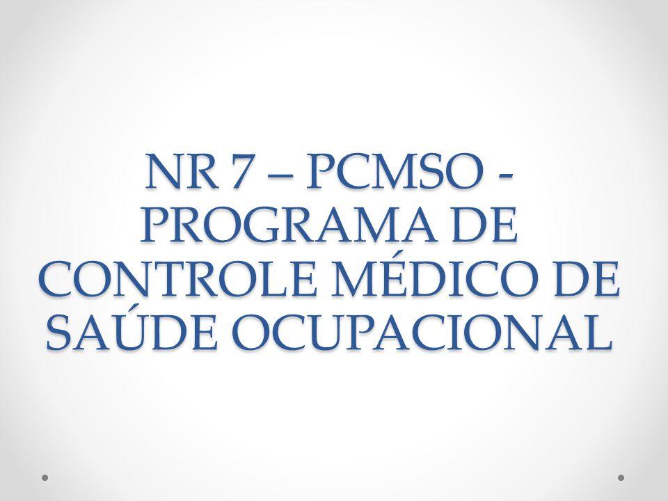 NR 7 – PCMSO - PROGRAMA DE CONTROLE MÉDICO DE SAÚDE OCUPACIONAL