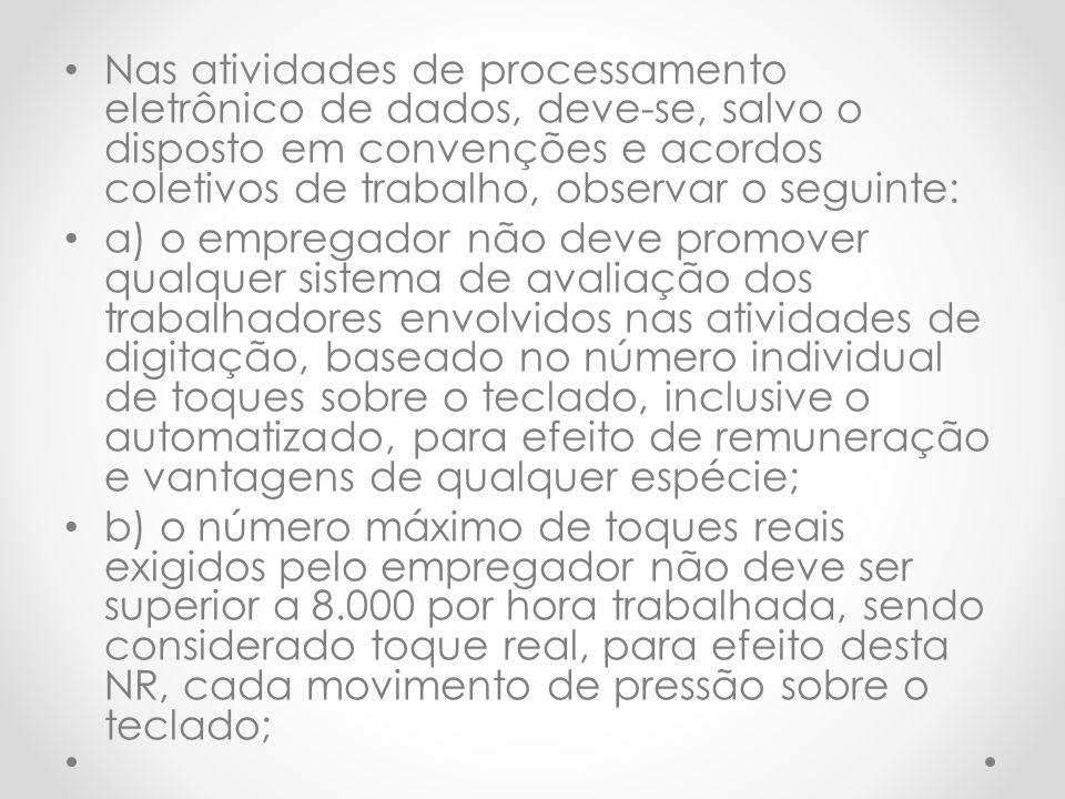 Nas atividades de processamento eletrônico de dados, deve-se, salvo o disposto em convenções e acordos coletivos de trabalho, observar o seguinte: a)