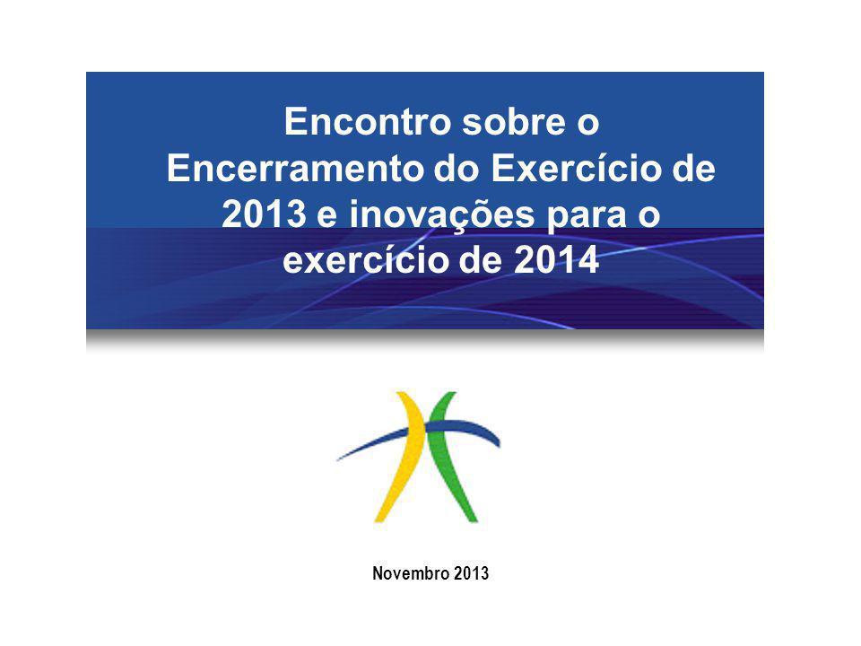 Encontro sobre o Encerramento do Exercício de 2013 e inovações para o exercício de 2014 Novembro 2013
