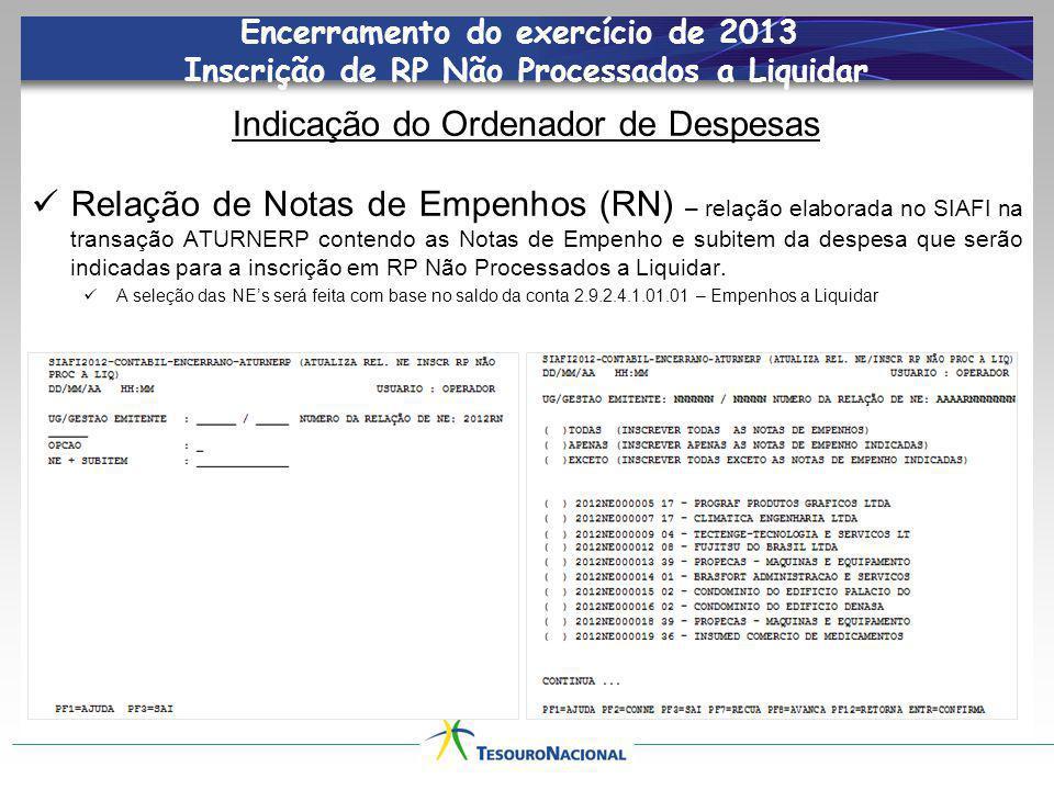 Encerramento do exercício de 2013 Inscrição de RP Não Processados a Liquidar Indicação do Ordenador de Despesas Relação de Notas de Empenhos (RN) – re