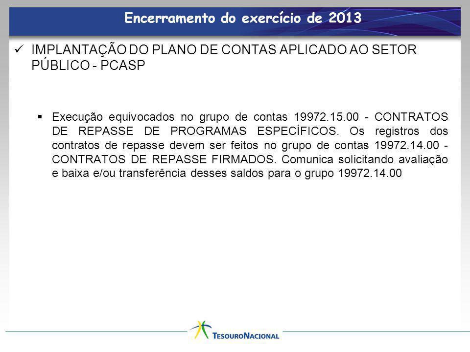 Encerramento do exercício de 2013 IMPLANTAÇÃO DO PLANO DE CONTAS APLICADO AO SETOR PÚBLICO - PCASP Execução equivocados no grupo de contas 19972.15.00