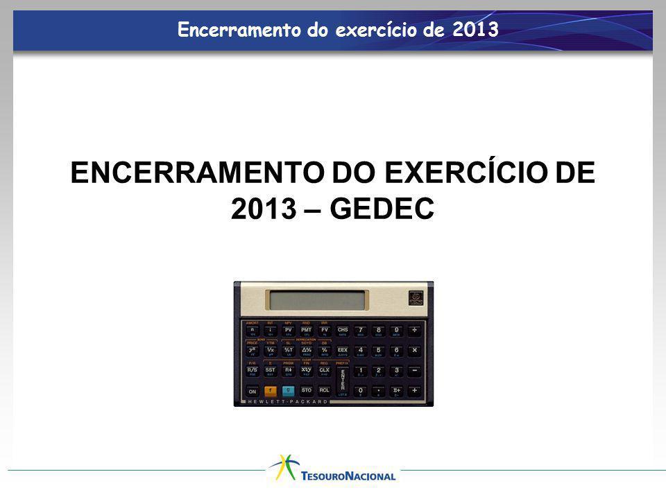 ENCERRAMENTO DO EXERCÍCIO DE 2013 – GEDEC Encerramento do exercício de 2013