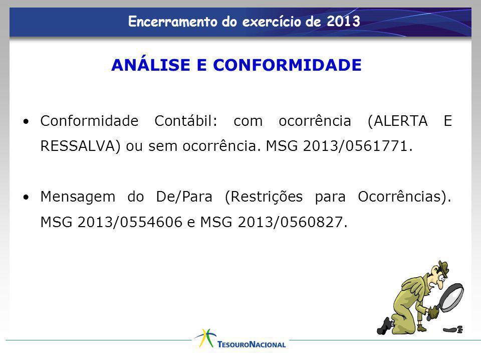 Encerramento do exercício de 2013 ANÁLISE E CONFORMIDADE Conformidade Contábil: com ocorrência (ALERTA E RESSALVA) ou sem ocorrência. MSG 2013/0561771