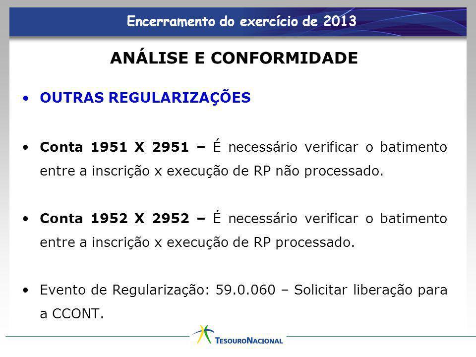 Encerramento do exercício de 2013 ANÁLISE E CONFORMIDADE OUTRAS REGULARIZAÇÕES Conta 1951 X 2951 – É necessário verificar o batimento entre a inscriçã
