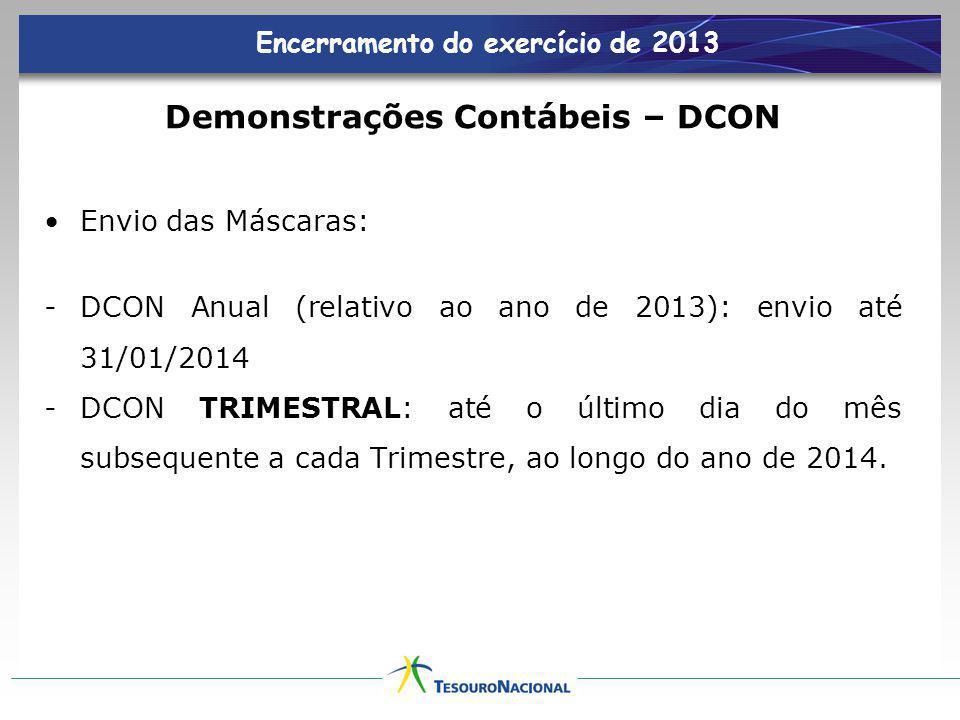 Encerramento do exercício de 2013 Demonstrações Contábeis – DCON Envio das Máscaras: -DCON Anual (relativo ao ano de 2013): envio até 31/01/2014 -DCON