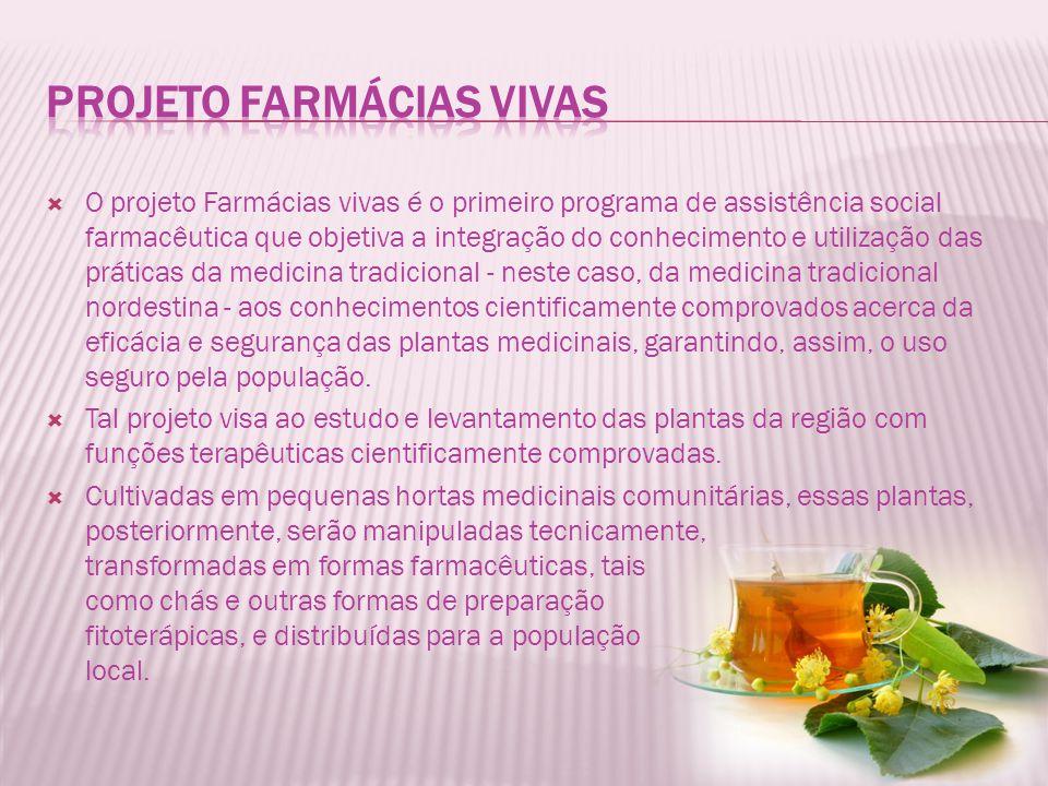 O projeto Farmácias vivas é o primeiro programa de assistência social farmacêutica que objetiva a integração do conhecimento e utilização das práticas