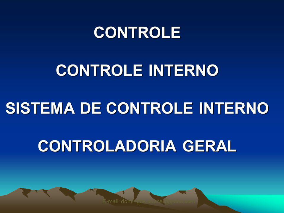 CONTROLE CONTROLE INTERNO SISTEMA DE CONTROLE INTERNO CONTROLADORIA GERAL E-mail: domingos.poubel@globo.com