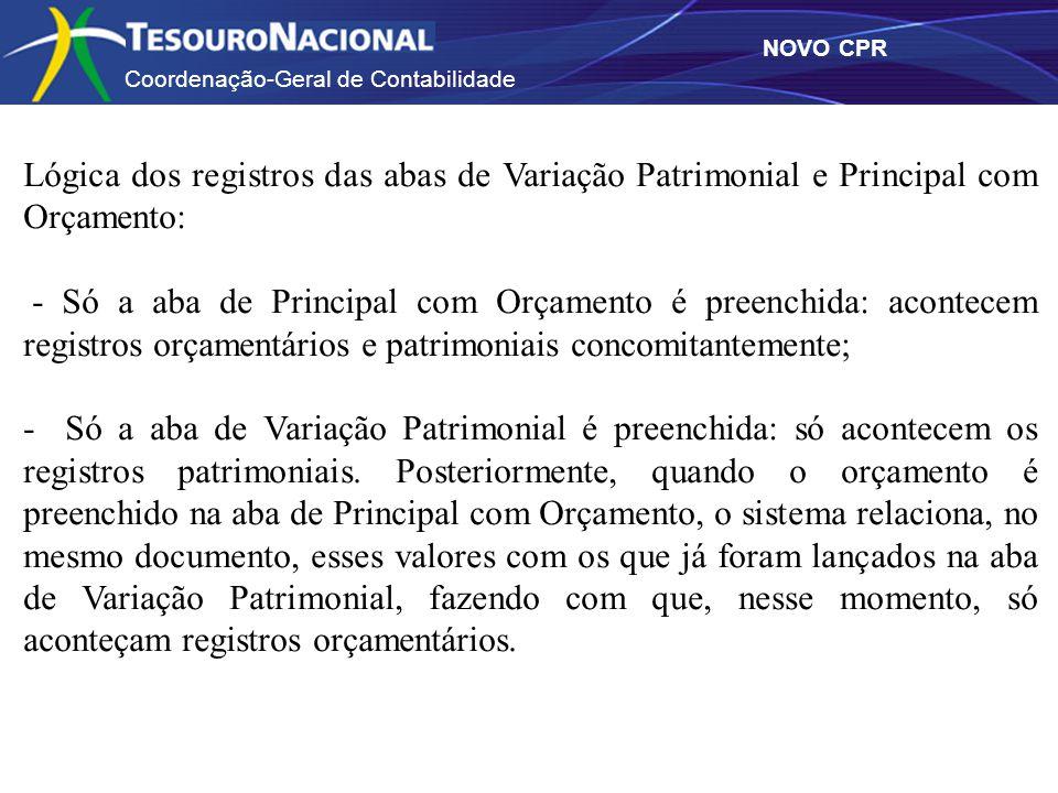 Coordenação-Geral de Contabilidade NOVO CPR Lógica dos registros das abas de Variação Patrimonial e Principal com Orçamento: - Só a aba de Principal c