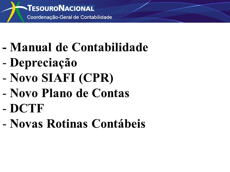 Coordenação-Geral de Contabilidade PRINCIPAL COM ORÇAMENTO Não há necessidade de usar uma situação específica para contratos e para despesas antecipadas.