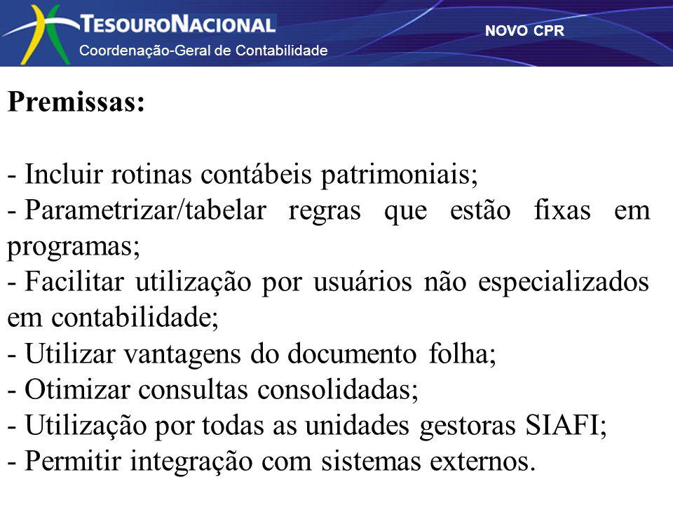 NOVO CPR Premissas: - Incluir rotinas contábeis patrimoniais; - Parametrizar/tabelar regras que estão fixas em programas; - Facilitar utilização por u