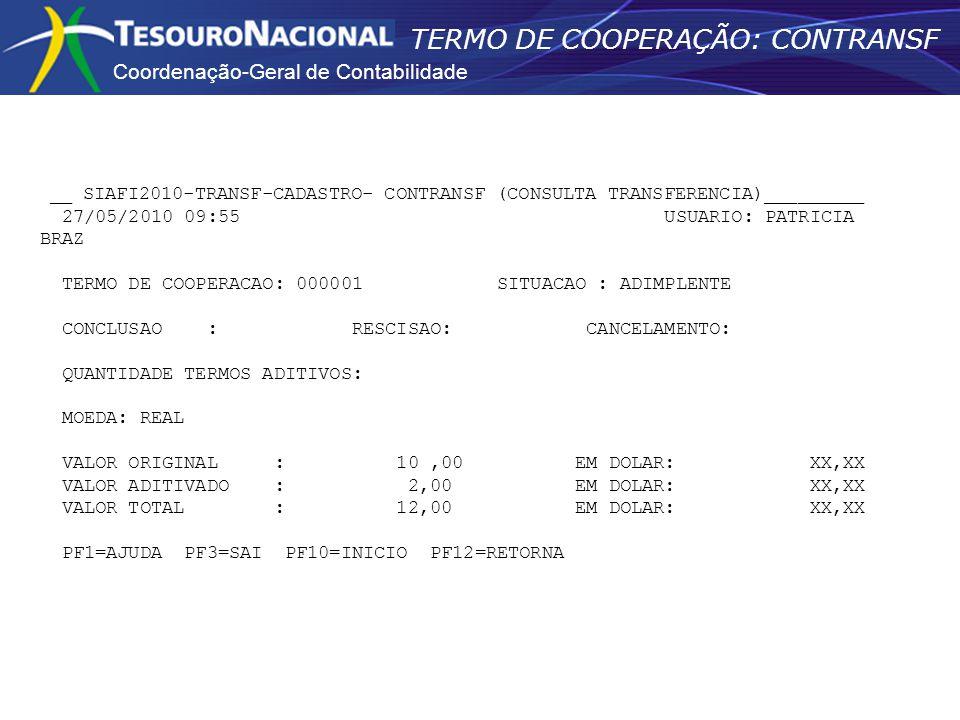 Coordenação-Geral de Contabilidade TERMO DE COOPERAÇÃO: CONTRANSF __ SIAFI2010-TRANSF-CADASTRO- CONTRANSF (CONSULTA TRANSFERENCIA)_________ 27/05/2010