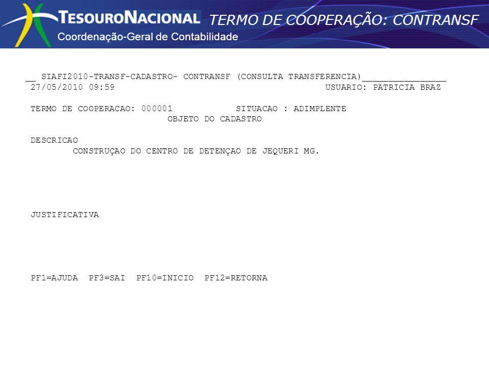 Coordenação-Geral de Contabilidade TERMO DE COOPERAÇÃO: CONTRANSF __ SIAFI2010-TRANSF-CADASTRO- CONTRANSF (CONSULTA TRANSFERENCIA)________________ 27/