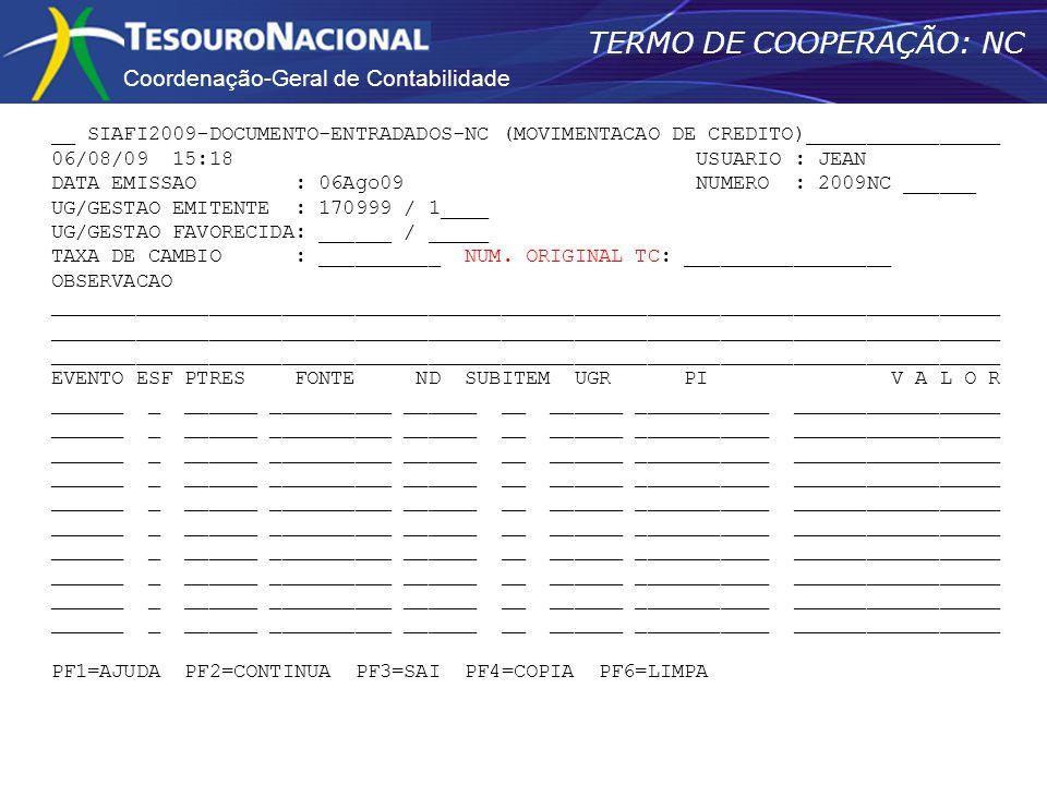 Coordenação-Geral de Contabilidade TERMO DE COOPERAÇÃO: NC __ SIAFI2009-DOCUMENTO-ENTRADADOS-NC (MOVIMENTACAO DE CREDITO)________________ 06/08/09 15: