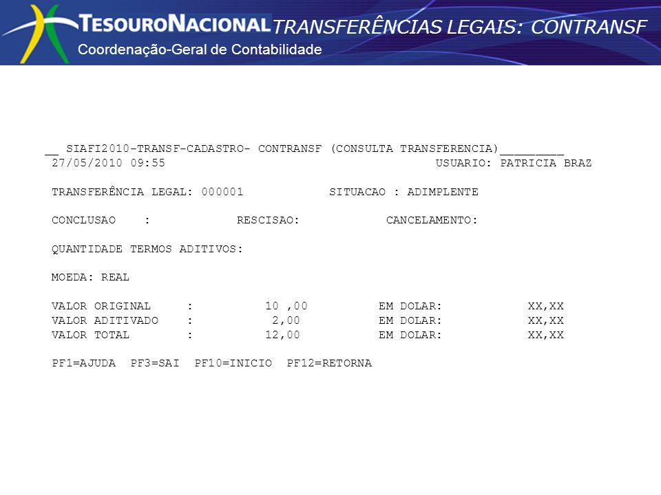 Coordenação-Geral de Contabilidade TRANSFERÊNCIAS LEGAIS: CONTRANSF __ SIAFI2010-TRANSF-CADASTRO- CONTRANSF (CONSULTA TRANSFERENCIA)_________ 27/05/20