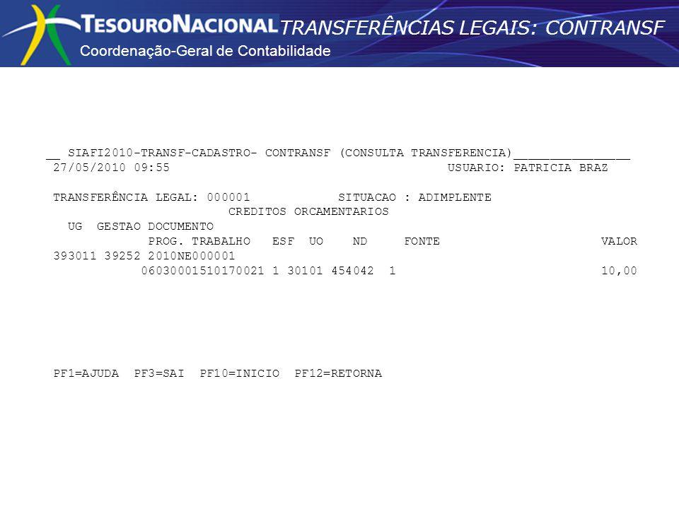 Coordenação-Geral de Contabilidade TRANSFERÊNCIAS LEGAIS: CONTRANSF __ SIAFI2010-TRANSF-CADASTRO- CONTRANSF (CONSULTA TRANSFERENCIA)________________ 2