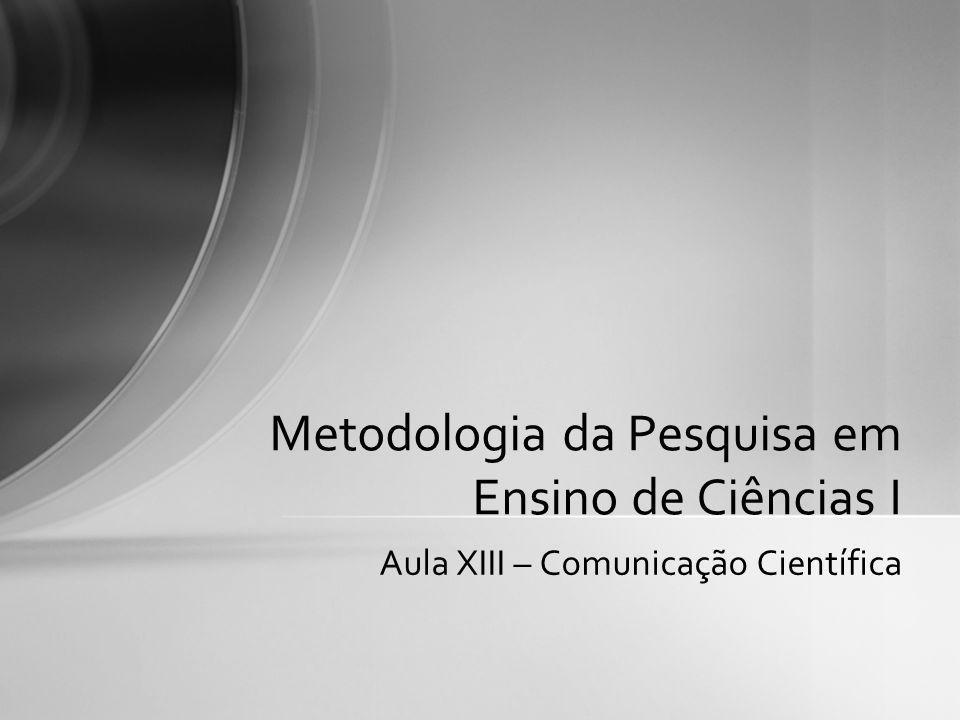 Aula XIII – Comunicação Científica Metodologia da Pesquisa em Ensino de Ciências I