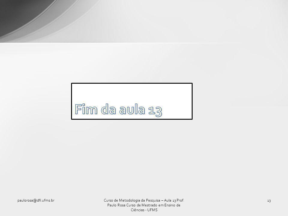 paulorosa@dfi.ufms.br13Curso de Metodologia da Pesquisa – Aula 13 Prof.