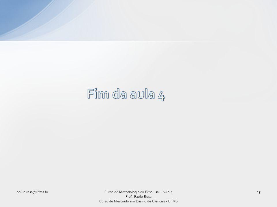 25Curso de Metodologia da Pesquisa – Aula 4 Prof. Paulo Rosa Curso de Mestrado em Ensino de Ciências - UFMS paulo.rosa@ufms.br