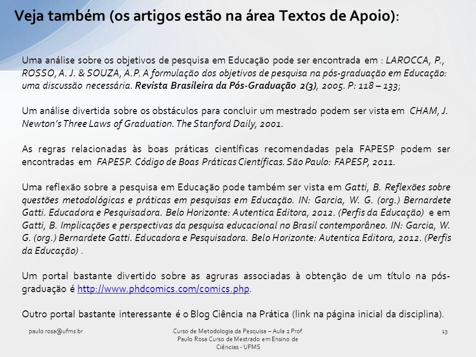Veja também (os artigos estão na área Textos de Apoio): paulo.rosa@ufms.br13Curso de Metodologia da Pesquisa – Aula 2 Prof. Paulo Rosa Curso de Mestra