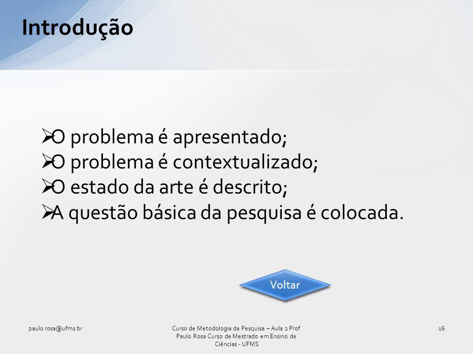 Introdução paulo.rosa@ufms.br16Curso de Metodologia da Pesquisa – Aula 2 Prof. Paulo Rosa Curso de Mestrado em Ensino de Ciências - UFMS O problema é