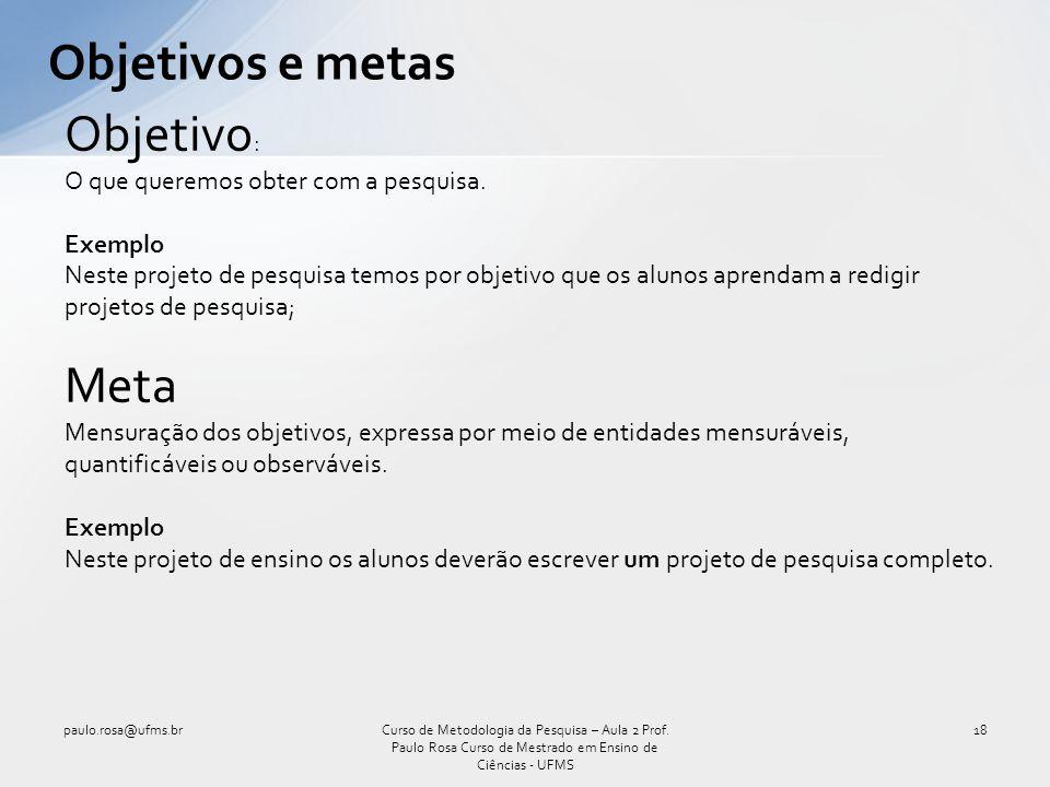 Objetivos e metas paulo.rosa@ufms.br18Curso de Metodologia da Pesquisa – Aula 2 Prof. Paulo Rosa Curso de Mestrado em Ensino de Ciências - UFMS Objeti