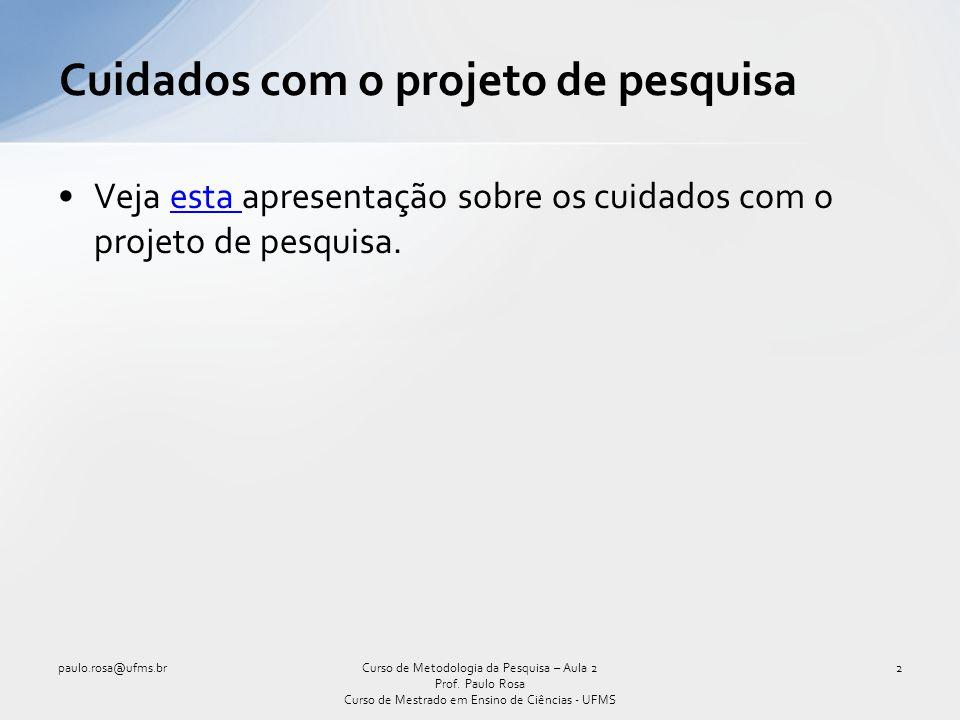 Veja esta apresentação sobre os cuidados com o projeto de pesquisa.esta Cuidados com o projeto de pesquisa paulo.rosa@ufms.br2Curso de Metodologia da