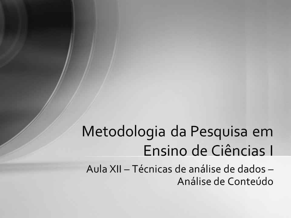 Aula XII – Técnicas de análise de dados – Análise de Conteúdo Metodologia da Pesquisa em Ensino de Ciências I