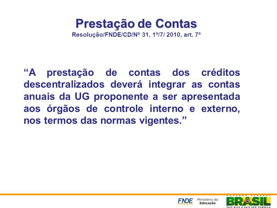 Prestação de Contas Prestação de Contas Resolução/FNDE/CD/Nº 31, 1º/7/ 2010, art. 7º A prestação de contas dos créditos descentralizados deverá integr