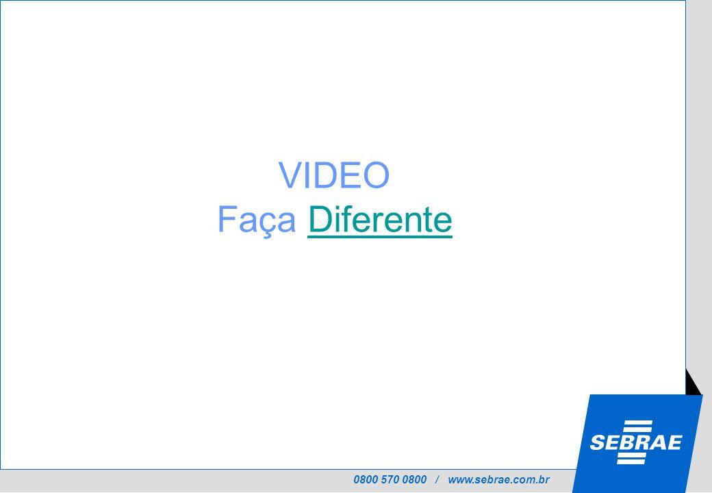 0800 570 0800 / www.sebrae.com.br VIDEO Faça Diferente