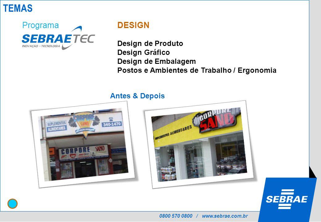 0800 570 0800 / www.sebrae.com.br DESIGN Design de Produto Design Gráfico Design de Embalagem Postos e Ambientes de Trabalho / Ergonomia Antes & Depois Programa TEMAS