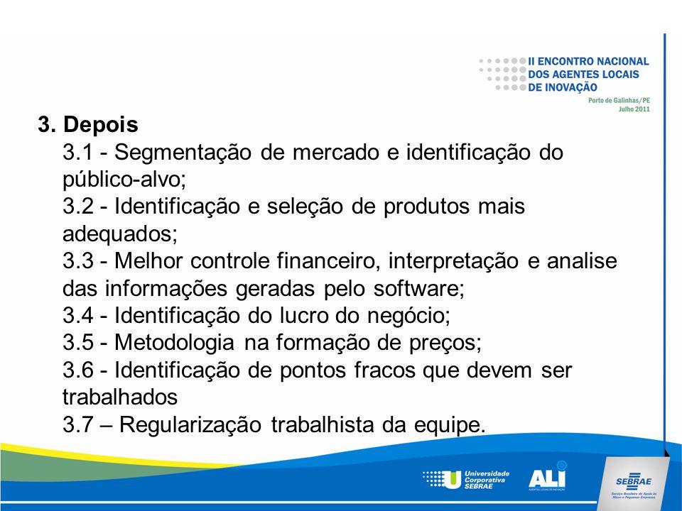 3. Depois 3.1 - Segmentação de mercado e identificação do público-alvo; 3.2 - Identificação e seleção de produtos mais adequados; 3.3 - Melhor control