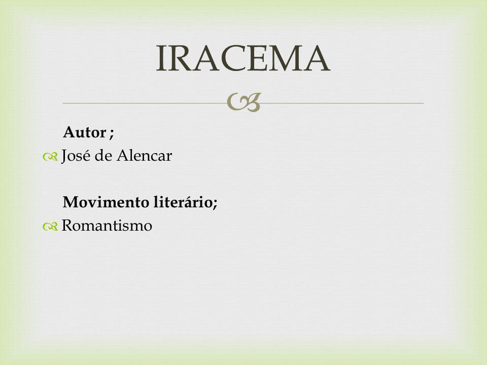 Autor ; José de Alencar Movimento literário; Romantismo IRACEMA