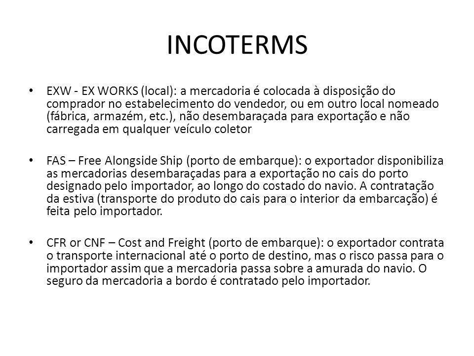 INCOTERMS EXW - EX WORKS (local): a mercadoria é colocada à disposição do comprador no estabelecimento do vendedor, ou em outro local nomeado (fábrica