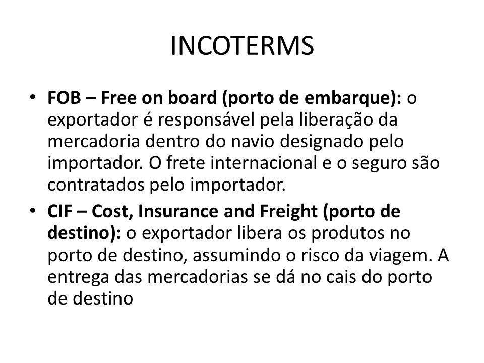 INCOTERMS FOB – Free on board (porto de embarque): o exportador é responsável pela liberação da mercadoria dentro do navio designado pelo importador.