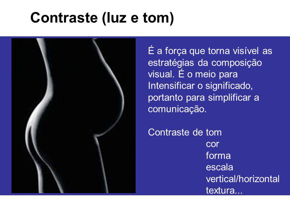 Contraste (luz e tom) É a força que torna visível as estratégias da composição visual. É o meio para Intensificar o significado, portanto para simplif
