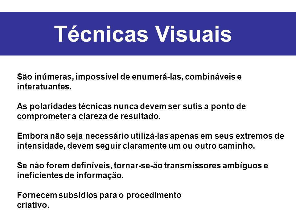 Técnicas Visuais São inúmeras, impossível de enumerá-las, combináveis e interatuantes. As polaridades técnicas nunca devem ser sutis a ponto de compro