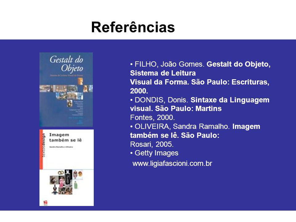 Referências FILHO, João Gomes. Gestalt do Objeto, Sistema de Leitura Visual da Forma. São Paulo: Escrituras, 2000. DONDIS, Donis. Sintaxe da Linguagem