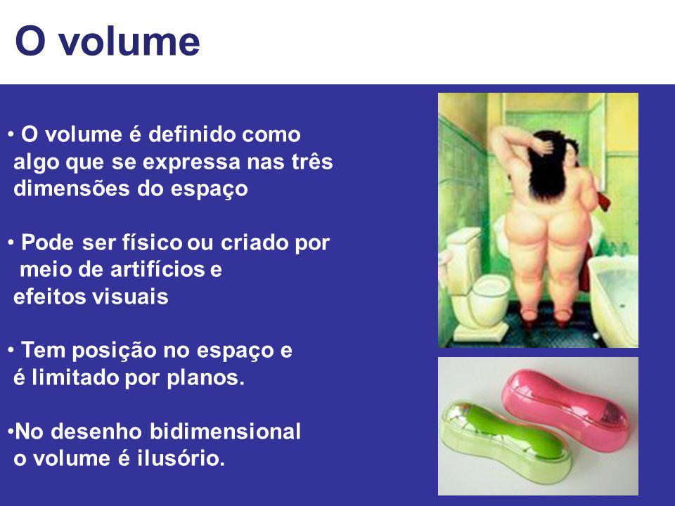O volume O volume é definido como algo que se expressa nas três dimensões do espaço Pode ser físico ou criado por meio de artifícios e efeitos visuais