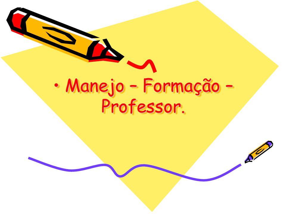 Manejo – Formação – Professor. Manejo – Formação – Professor.