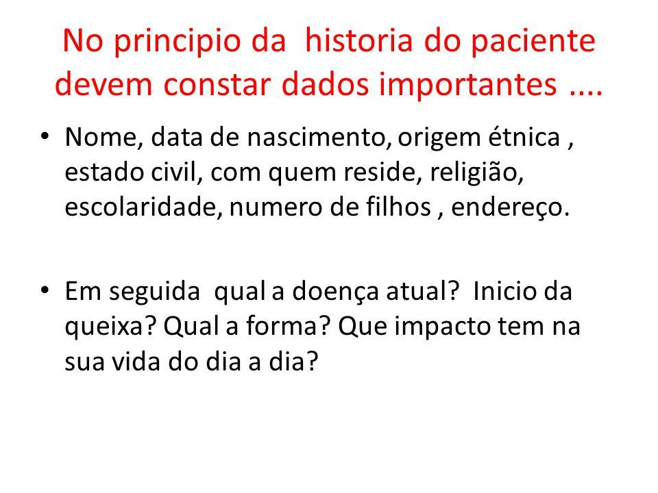 No principio da historia do paciente devem constar dados importantes.... Nome, data de nascimento, origem étnica, estado civil, com quem reside, relig