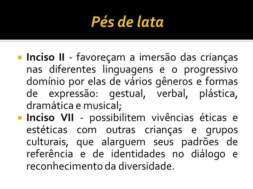  Inciso II - favoreçam a imersão das crianças nas diferentes linguagens e o progressivo domínio por elas de vários gêneros e formas de expressão: ges
