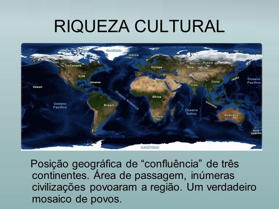 """RIQUEZA CULTURAL Posição geográfica de """"confluência"""" de três continentes. Área de passagem, inúmeras civilizações povoaram a região. Um verdadeiro mos"""